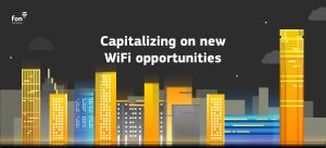 Fon outlines how operators can ensure they are capitalizing on new WiFi opportunities | Fon