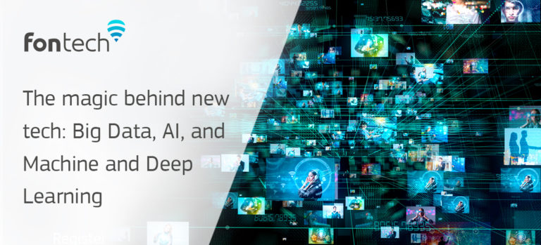The magic behind new tech: Big Data, AI, and Machine and Deep Learning